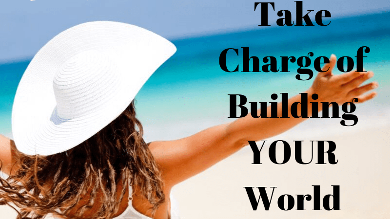 Take Charge of Building YOUR World