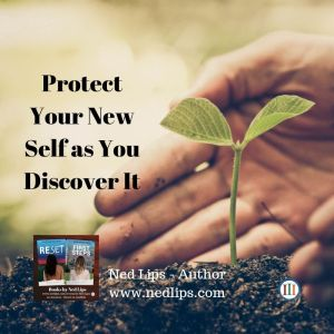 Protect Your New Self as You Discover It
