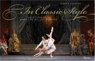 In Classic Style: The Splendor of American Ballet Theatre by Nancy Ellison Cover Art