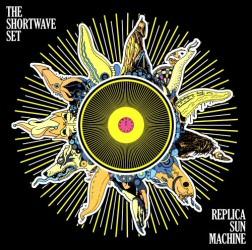 The Shortwave Set: Replica Sun Machine