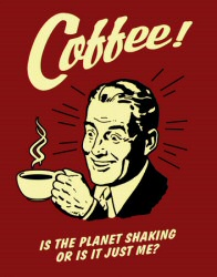 Coffee: Is the Planet Shaking?