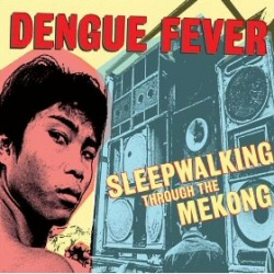 Dengue Fever: Sleepwalking Through the Mekong cover art