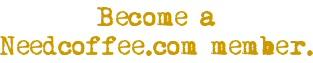 Become a Needcoffee.com member.