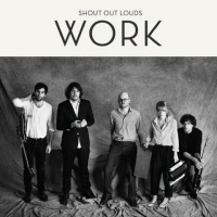 Shout Out Louds: Work
