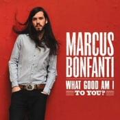 Marcus Bonfanti: What Good Am I To You?