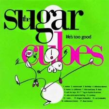 Sugarcubes: Life's Too Good