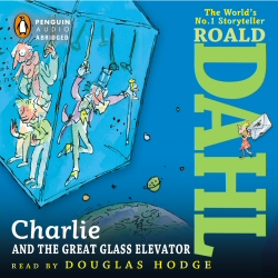 Charlie and the Great Glass Elevator by Roald Dahl, read by Douglas Hodge, audiobook