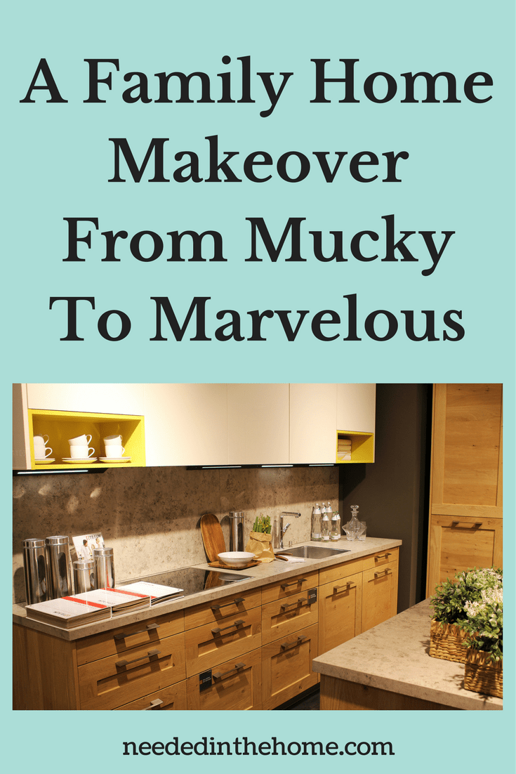 A Family Home Makeover From Mucky To Marvelous - NeededInTheHome