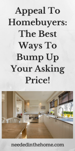Appeal To Homebuyers: The Best Ways To Bump Up Your Asking Price!