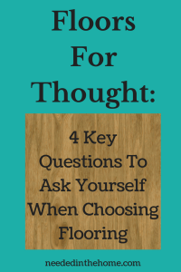 Floors For Thought: 4 Key Questions To Ask Yourself When Choosing Flooring