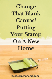 Change That Blank Canvas! Putting Your Stamp On A New Home