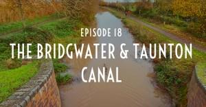 Episode 18 – The Bridgwater & Taunton Canal