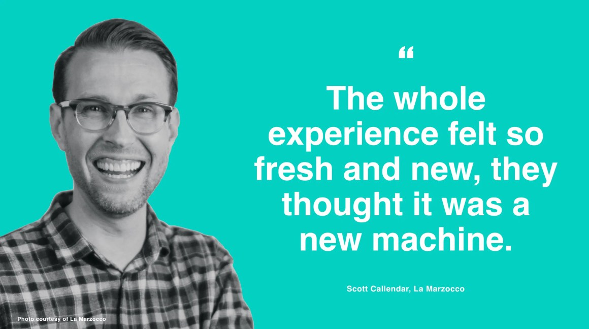 """The whole experience felt so fresh and new, they thought it was a new machine."" - Scott Callendar"