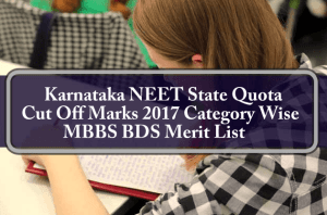 Karnataka NEET State Quota Cut Off Marks 2017 Category Wise MBBS BDS Merit List