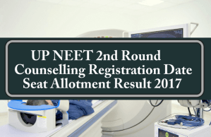 UP NEET 2nd Round Counselling Registration Date Seat Allotment Result 2017