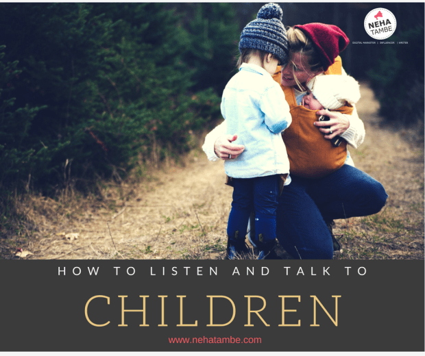 Use your body language to show your child that you are truly listening. Get down to their level so that your eyes can meet on the level.