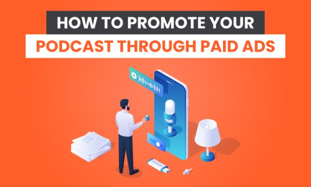 How to Promote Your Podcast Through Paid Ads