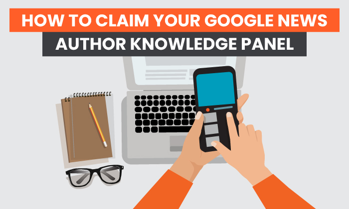 How to Claim Your Google News Author Knowledge Panel