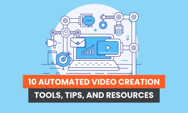 10 Automated Video Creation Tools, Tips, and Resources