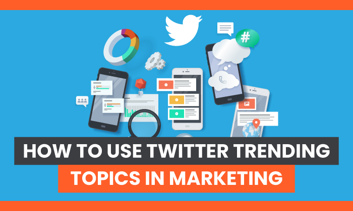 How to Use Twitter Trending Topics in Marketing