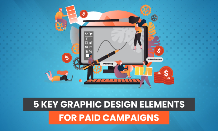 5 Key Graphic Design Elements for Paid Campaigns