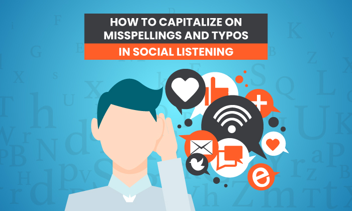 How to Capitalize on Misspellings and Typos in Social Listening