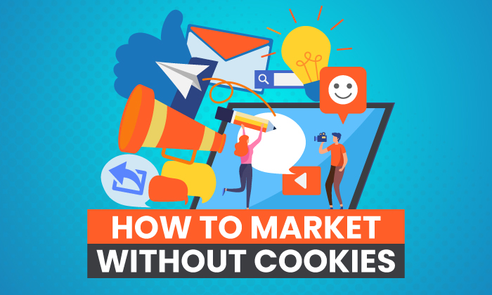 How to Market Without Cookies