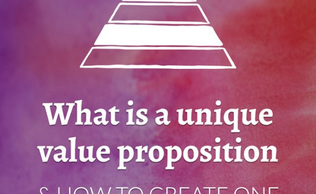 What Is A Unique Value Proposition How To Create One
