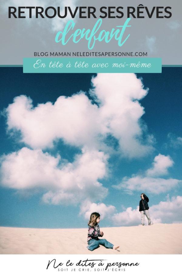 Retrouver ses rêves d'enfant - L'enfant que j'étais - Blog Maman Ne le dites à Personne #blogmaman #revesdenfant #blogenfant #blogparental #neleditesapersonne