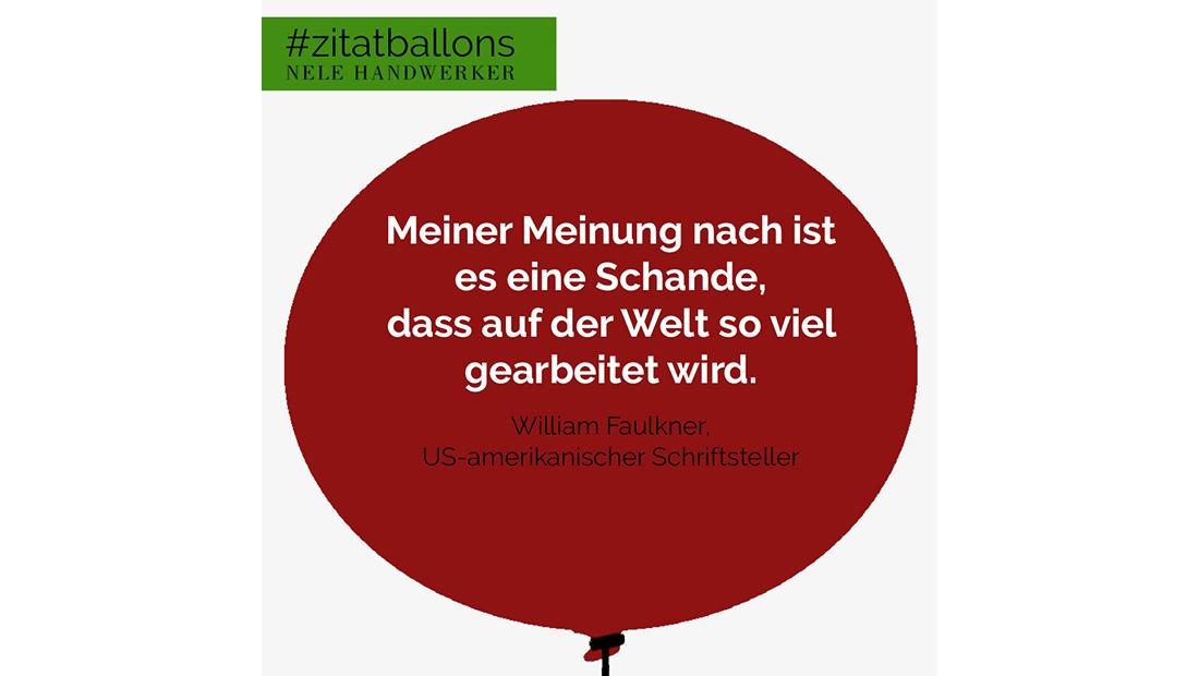 Zitat im Ballon: Meiner Meinung nach ist es eine Schande, dass auf der Welt so viel gearbeitet wird.