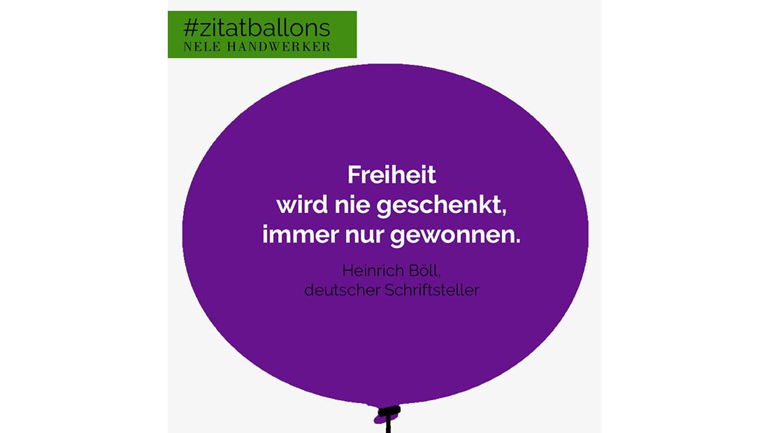 Zitat im Ballon: Freiheit wird nie geschenkt, immer nur gewonnen.