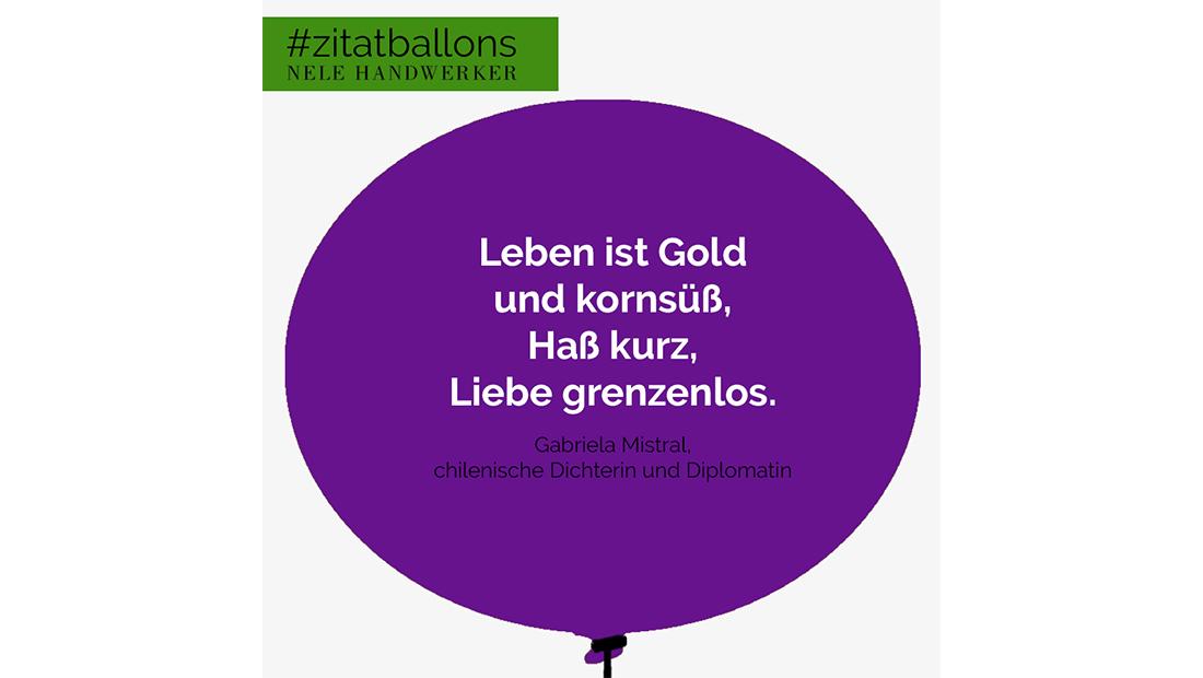 Zitat im Ballon: Leben ist Gold und kornsüß, Haß kurz, Liebe grenzenlos.