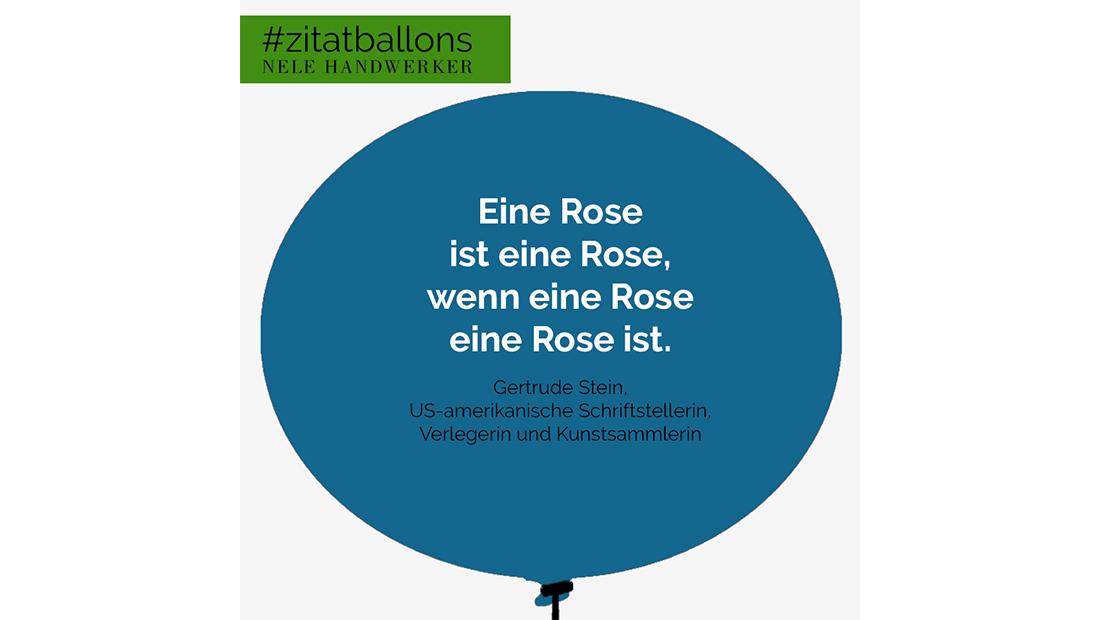 Zitat im Ballon: Eine Rose ist eine Rose, wenn eine Rose eine Rose ist.