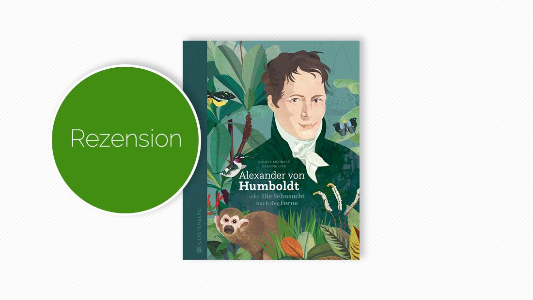 """Buchcover vom Kindersachbuch """"Alexander von Humboldt oder Die Sehnsucht nach der Ferne"""""""