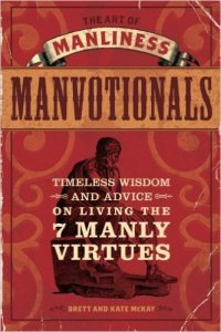 The Art of Manliness - Manvotionals, Brett and Kate McKay