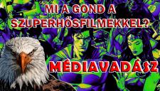 Médiavadász: Mi a gond a szuperhősfilmekkel?