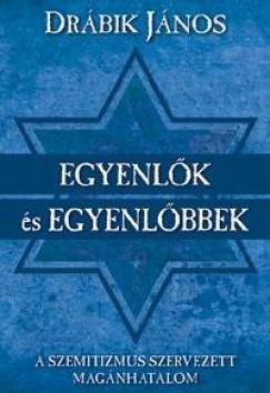 EGYENLŐK és EGYENLŐBBEK – A szemitizmus szervezett magánhatalom (Videóval)