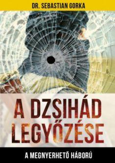 """""""A dzsihád legyőzése – A megnyerhető háború"""" címmel a Hit Gyülekezete adta ki a """"náci"""" Sebastian Gorka USA- és Izrael-mosdató könyvét"""