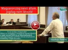 Orosházi Ferenc a bíróságon: Magyarország nevű állam jogilag nem létezik!
