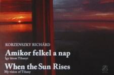 Korzenszky Richárd: Amikor felkel a nap – Így látom Tihanyt