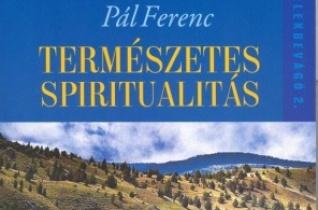 Pál Ferenc: Természetes spiritualitás – Meghittségben Istennel
