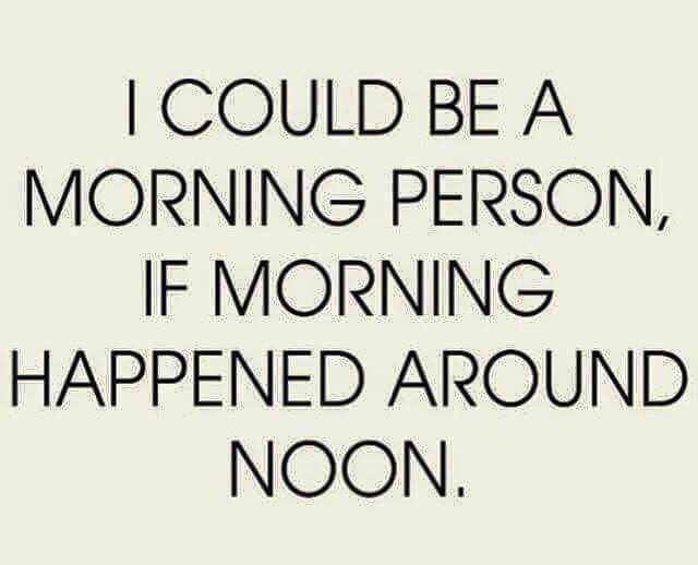 185105-I-Could-Be-A-Morning-Person-If-Morning-Happened-Around-Noon