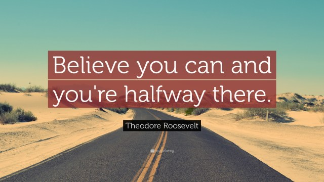 7081-Theodore-Roosevelt-Quote-Believe-you-can-and-you-re-halfway-there