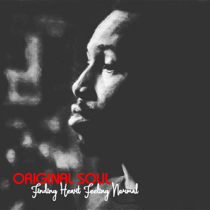 Original Soul - Finding Heart Feeling Normal