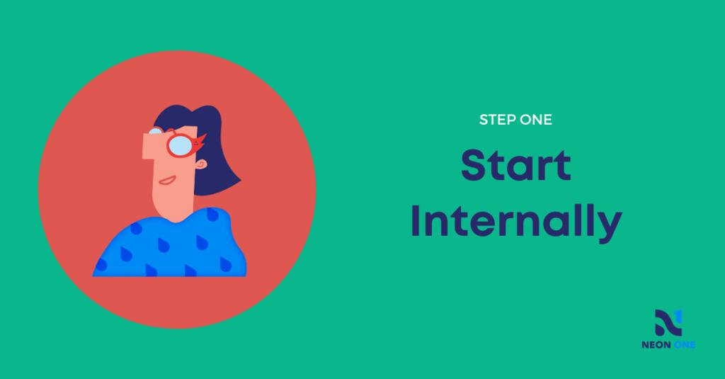 Step one: start internally