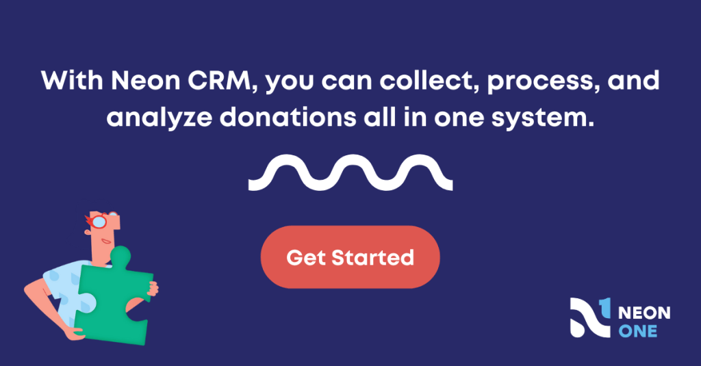 with neon crm, you can collect, process, and analyze donations all in one system. Get started!