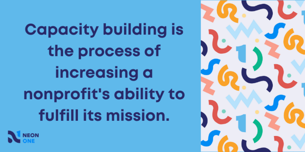 """""""Nonprofit capacity building is the process of increasing a nonprofit's ability to fulfill its mission."""""""