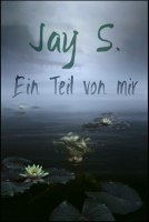 Ein Teil von mir - Jay S.
