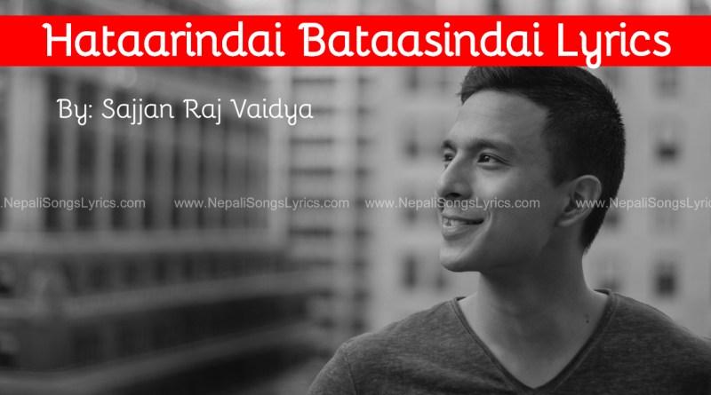 Hataarindai Bataasindai Lyrics Sajjan Rai Vaidya