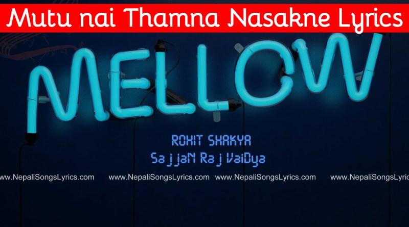 Mutu Nai Thamna Nasakne lyrics by Sajjan Raj vaidya and Rohit Shakya